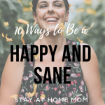 Happy Stay at Home Mom - 10 Ways to Be A Happy and Sane Stay at Home Mom #momlife #momadvice