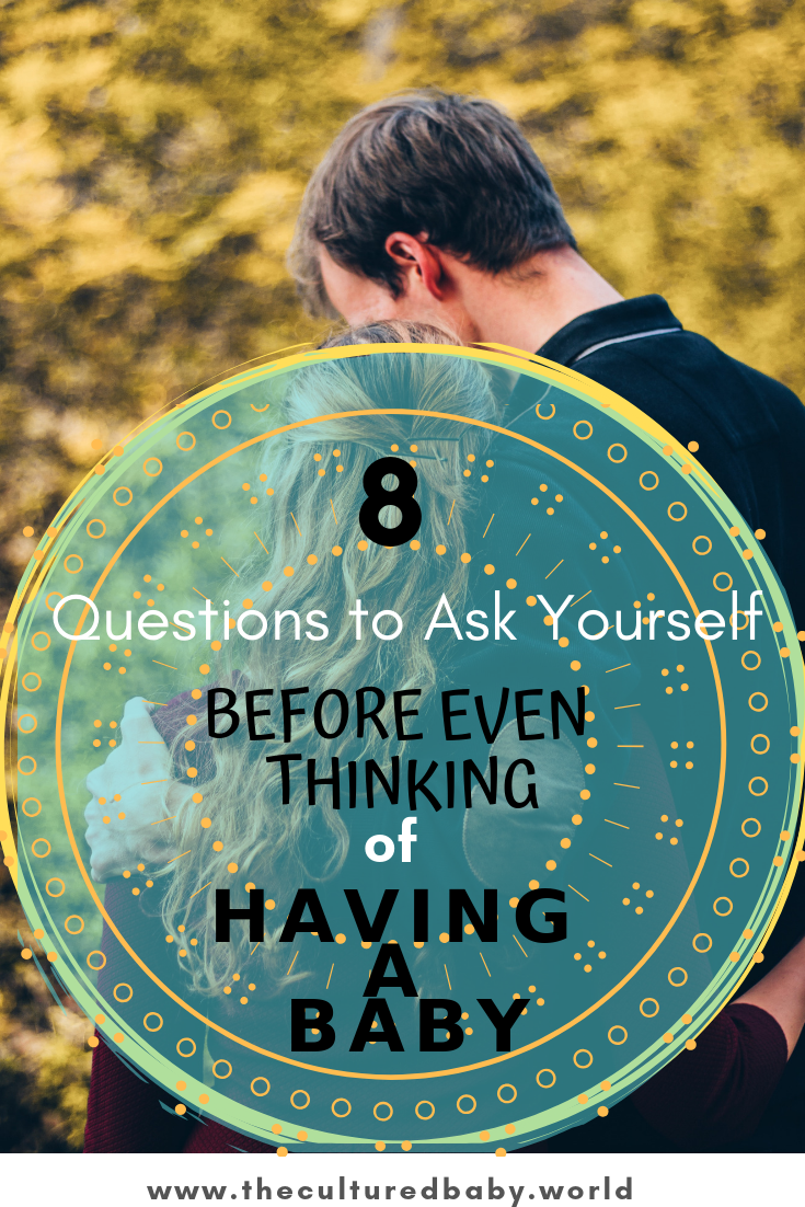 8 Questions to Ask Yourself Before Even Thinking of Having a Baby #becomingamother #motherhood #baby