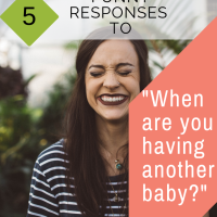 "5 Snarky Responses to ""When Are You Having Another Baby?"""