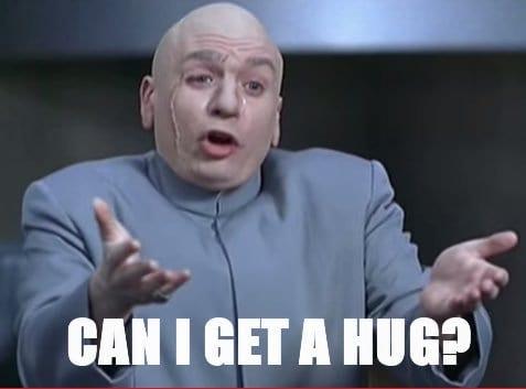 can-i-get-hug-dr-evil-meme | 20 Ways to Lighten a New Mom's Mental Load