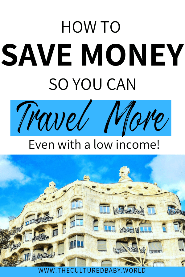 How to Save Money So You Can Travel More | Barcelona Spain Gaudi Architecture