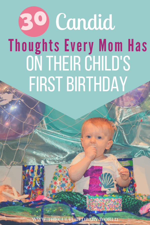 30 Candid Thoughts Every Mom Has on Their Child's First Birthday #babysfirstbirthday #momlife